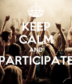 Poster: KEEP CALM AND PARTICIPATE