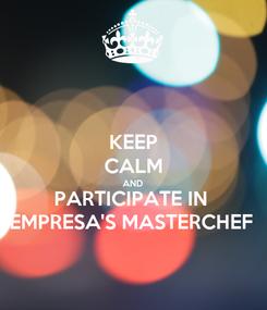 Poster: KEEP CALM AND PARTICIPATE IN  EMPRESA'S MASTERCHEF
