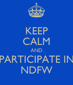 Poster: KEEP CALM AND PARTICIPATE IN NDFW