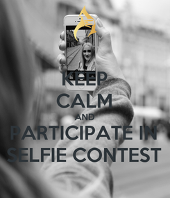 Poster: KEEP CALM AND PARTICIPATE IN SELFIE CONTEST