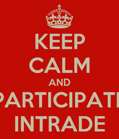 Poster: KEEP CALM AND PARTICIPATE INTRADE