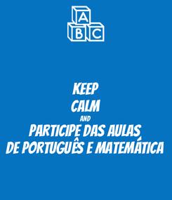 Poster: KEEP CALM AND PARTICIPE DAS AULAS DE PORTUGUÊS E MATEMÁTICA