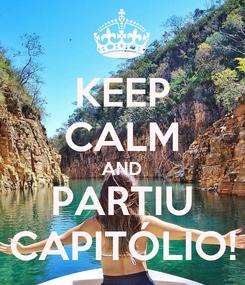 Poster: KEEP CALM AND PARTIU CAPITÓLIO!