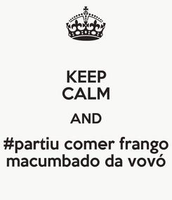 Poster: KEEP CALM AND #partiu comer frango macumbado da vovó