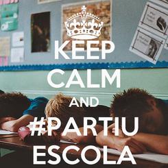 Poster: KEEP CALM AND #PARTIU ESCOLA
