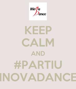 Poster: KEEP CALM AND #PARTIU INOVADANCE