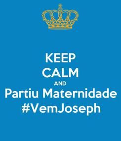 Poster: KEEP CALM AND Partiu Maternidade #VemJoseph