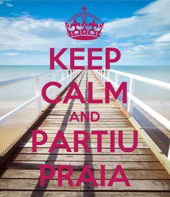 Poster: KEEP CALM AND PARTIU PRAIA