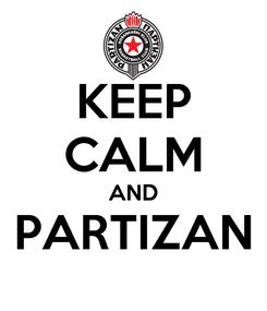 Poster: KEEP CALM AND PARTIZAN