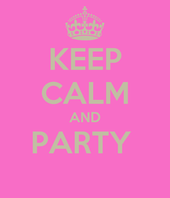 Poster: KEEP CALM AND PARTY