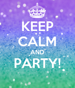 Poster: KEEP CALM AND PARTY!