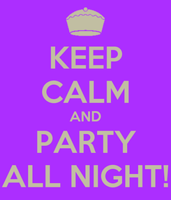 Poster: KEEP CALM AND PARTY ALL NIGHT!