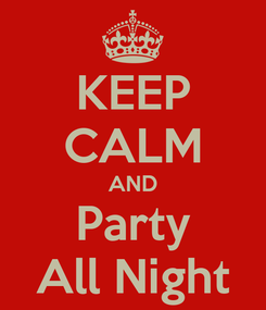 Poster: KEEP CALM AND Party All Night