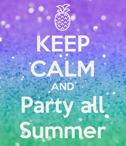 Poster: KEEP CALM AND Party all Summer