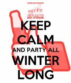 Poster: KEEP CALM AND PARTY ALL WINTER LONG