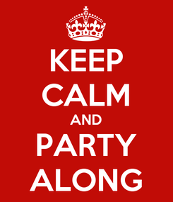 Poster: KEEP CALM AND PARTY ALONG