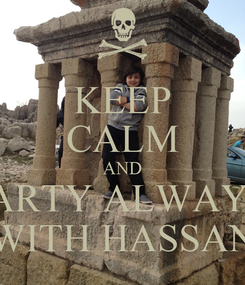 Poster: KEEP CALM AND PARTY ALWAYS  WITH HASSAN