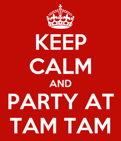 Poster: KEEP CALM AND PARTY AT TAM TAM