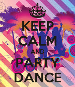 Poster: KEEP CALM AND PARTY DANCE