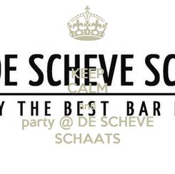 Poster: KEEP CALM and party @ DE SCHEVE SCHAATS