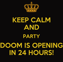 Poster: KEEP CALM AND PARTY  DOOM IS OPENING  IN 24 HOURS!