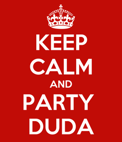 Poster: KEEP CALM AND PARTY  DUDA