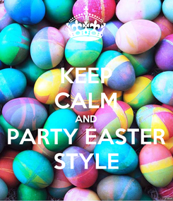 Poster: KEEP CALM AND PARTY EASTER STYLE