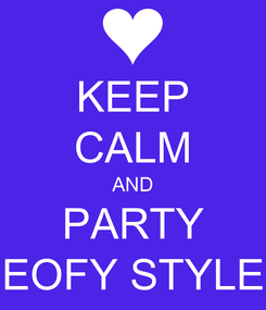 Poster: KEEP CALM AND PARTY EOFY STYLE