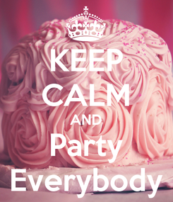 Poster: KEEP CALM AND Party Everybody