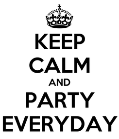 Poster: KEEP CALM AND PARTY EVERYDAY