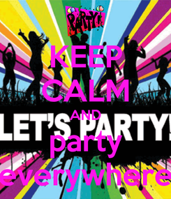 Poster: KEEP CALM AND party everywhere