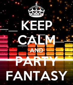 Poster: KEEP CALM AND PARTY FANTASY