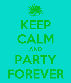 Poster: KEEP CALM AND PARTY FOREVER