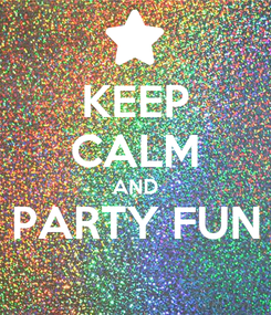 Poster: KEEP CALM AND PARTY FUN