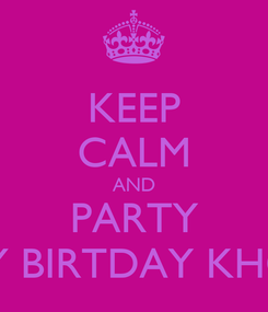 Poster: KEEP CALM AND PARTY HAPPY BIRTDAY KHOKHA