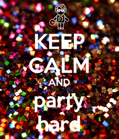 Poster: KEEP CALM AND party hard