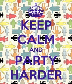 Poster: KEEP CALM AND PARTY HARDER