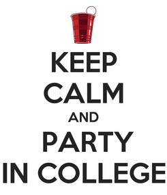 Poster: KEEP CALM AND  PARTY IN COLLEGE