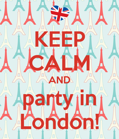 Poster: KEEP CALM AND party in London!