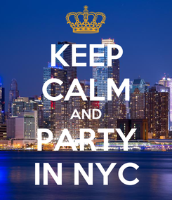 Poster: KEEP CALM AND PARTY IN NYC