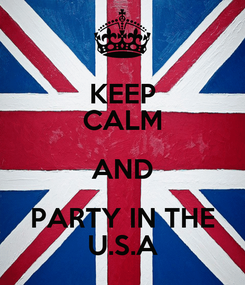 Poster: KEEP CALM AND PARTY IN THE U.S.A
