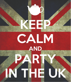 Poster: KEEP CALM AND PARTY IN THE UK