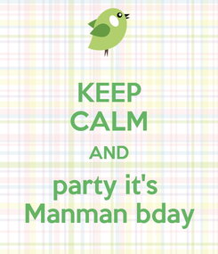 Poster: KEEP CALM AND party it's  Manman bday