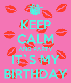 Poster: KEEP CALM AND PARTY IT`S MY BIRTHDAY