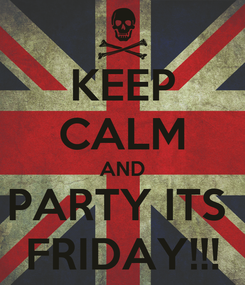 Poster: KEEP CALM AND PARTY ITS  FRIDAY!!!