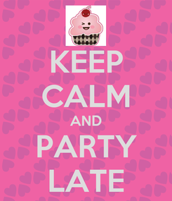 Poster: KEEP CALM AND PARTY LATE