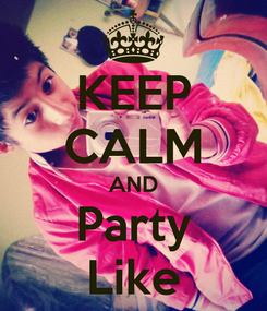 Poster: KEEP CALM AND Party Like