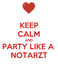 Poster: KEEP CALM AND PARTY LIKE A  NOTARZT