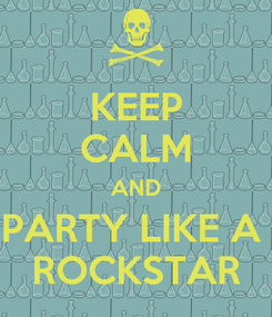 Poster: KEEP CALM AND PARTY LIKE A  ROCKSTAR
