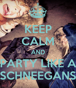 Poster: KEEP CALM AND PARTY LIKE A SCHNEEGANS